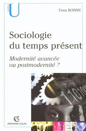 Sociologie du temps prsent : Modernit avance ou postmodernit ?