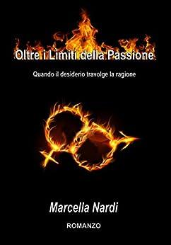 Oltre i limiti della passione: Quando il desiderio travolge la ragione (Le indagini del commissario Marcella Randi Vol. 5) di [Nardi, Marcella]