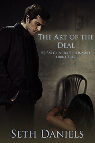 The Art of the Deal: BDSM Con Un Billonario, Libro Tres por Seth Daniels