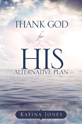 Thank God for His Alternative Plan