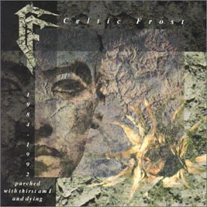 Parched With Thirst Am I by Celtic Frost