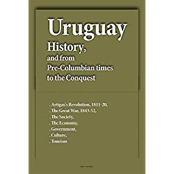 Uruguay History, and from Pre-Columbian times to the Conquest: Artigas's Revolution, 1811-20, The Great War, 1843-52, The Society, The Economy, Government, Culture, Tourism