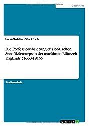 Die Professionalisierung des britischen Seeoffiziercorps in der maritimen Blütezeit Englands (1660-1815)