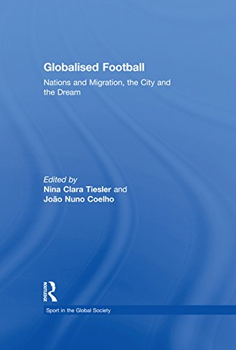 Globalised Football: Nations and Migration, the City and the Dream (Sport in the Global Society)