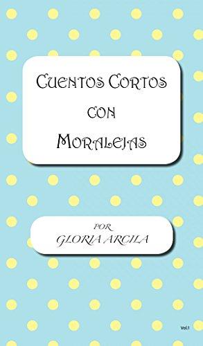 Cuentos Cortos con Moralejas: Aprendiendo Valores y Reduciendo el Stress por Gloria Arcila