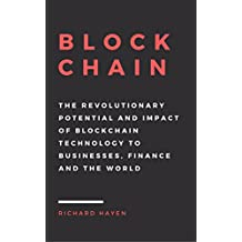 Blockchain: The Revolutionary Potential and Impact of Blockchain Technology to businesses, finance and the world. The Essential Guide to understanding the New Economy. (English Edition)