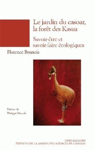 Le jardin du casoar, la fort des Kasua : Epistmologie des savoir-tre et savoir-faire cologiques (Papouasie-Nouvelle-Guine) de Florence Brunois (3 janvier 2008) Broch