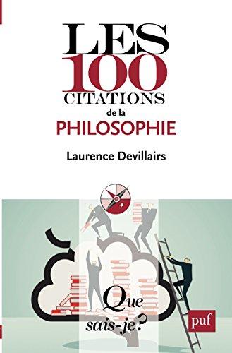 Les 100 citations de la philosophie: « Que sais-je ? » n° 4016