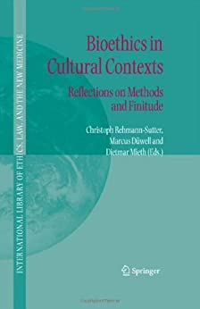 Bioethics in cultural contexts reflections on methods and for Dietmar mieth