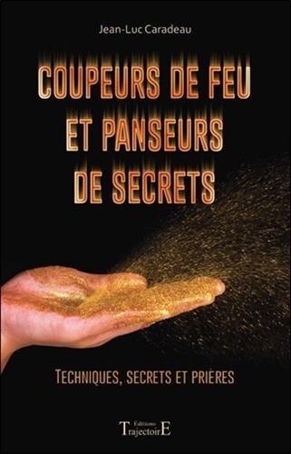 Coupeurs de feu et panseurs de secrets - Techniques, secrets et prires
