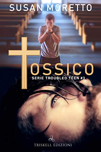 Tossico (Troubled Teen Series  Vol. 3) (Italian Edition)