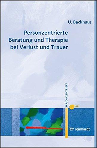 Personzentrierte Beratung und Therapie bei Verlust und Trauer (Personzentrierte Beratung & Therapie) -