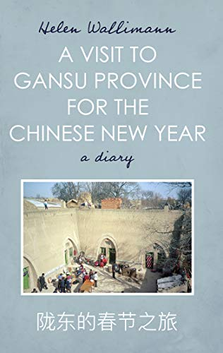 A Visit to Gansu Province for the Chinese New Year (English Edition)