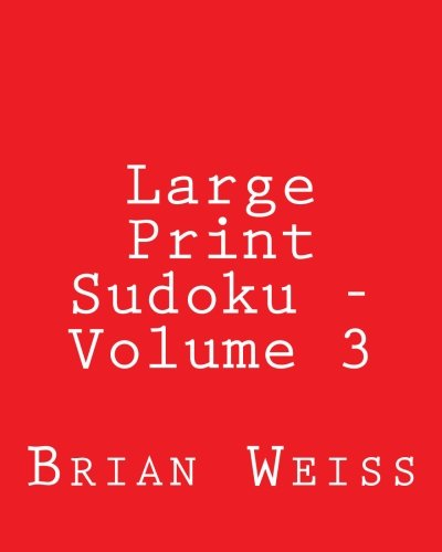 Large Print Sudoku - Volume 3: Fun, Large Grid Sudoku Puzzles by Brian Weiss