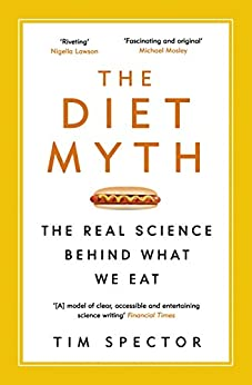 The Diet Myth: The Real Science Behind What We Eat by [Spector, Tim]