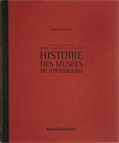 Histoire des musées de Strasbourg- Des collections entre France et Allemagne par Bernadette Schnitzler