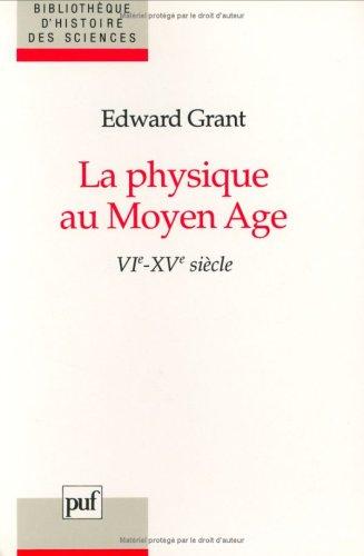 La physique au Moyen Âge : VIe -XVe siècles par Edward Grant