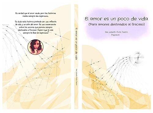 El amor es un poco de vida: Para amores destinados al fracaso por Ilse Lizbeth Avila Fierro