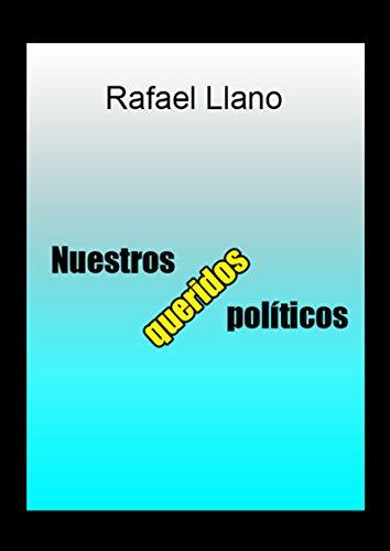 Nuestros queridos políticos por Rafael Llano Martínez