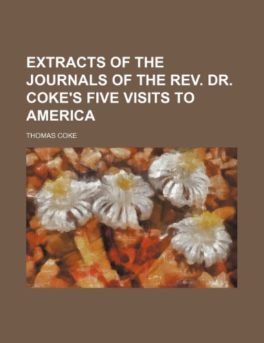 Extracts of the journals of the Rev. Dr. Coke's five visits to America