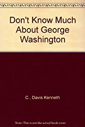 Don't Know Much About George Washington (Don't Know Much About)