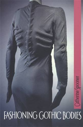 Fashioning Gothic Bodies (Gothic Kostüme Uk)