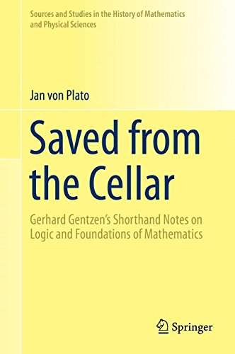 Saved from the Cellar: Gerhard Gentzen's Shorthand Notes on Logic and Foundations of Mathematics (Sources and Studies in the History of Mathematics and Physical Sciences)