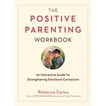 The Positive Parenting Workbook: An Interactive Guide for Strengthening Emotional Connection (The Positive Parent Series)