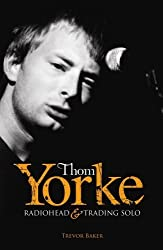 Thom Yorke: Radiohead and Trading Solo by Trevor Baker (2009-02-26)