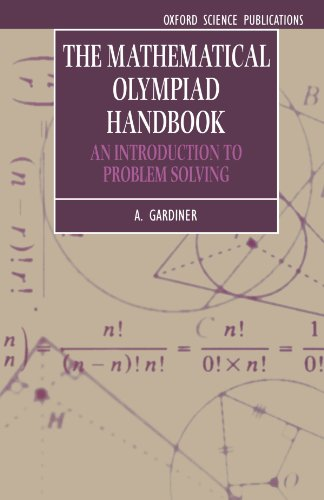 The Mathematical Olympiad Handbook: An Introduction to Problem Solving based on the First 32 British Mathematical Olympiads 1965-1996 (Oxford Science Publications)