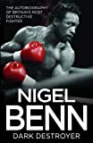 The Dark Destroyer: The Autobiography Of Nigel Benn, Britain's Most Destructive Fighter