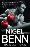 The Dark Destroyer: The Autobiography Of Nigel Benn, Britain's Most Destructive Fighter