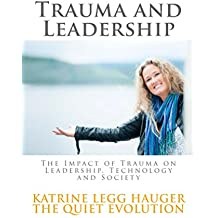Trauma and Leadership: The Impact of Trauma on Leadership, Technology and Society (The Quiet Evolution Book 2) (English Edition)