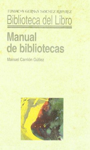 Manual de bibliotecas (Biblioteca del Libro) por Manuel Carrión Gútiez