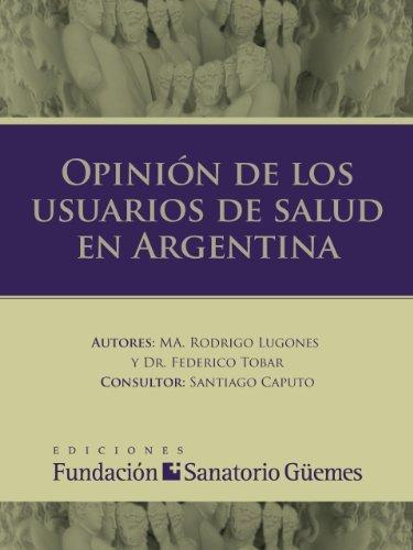 Opinión de los usuarios de salud en la Argentina por MA. Rodrigo Lugones