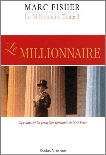 Le Millionnaire Tome 1 Un conte sur les principes spirituels de la richesse par Marc Fisher