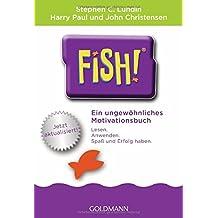 Fish!™: Ein ungewöhnliches Motivationsbuch - Mit einem Vorwort von Ken Blanchard - Jetzt aktualisiert!