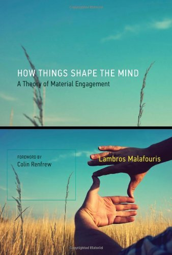 How Things Shape the Mind: A Theory of Material Engagement by Lambros Malafouris (August 9, 2013) Hardcover