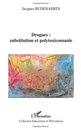 Drogues, substitution et polytoxicomanie par Jacques Budenaerts