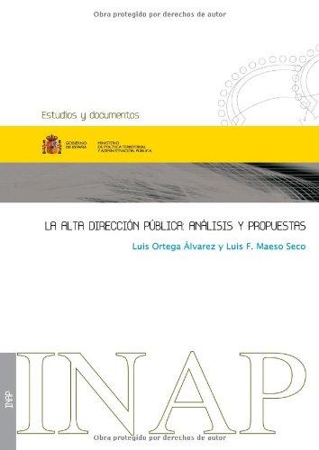 La Alta Dirección Pública, Análisis Y Propuestas (Estudios y documentos) por Luis Ortega Alvarez