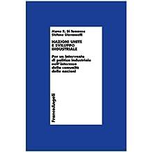 Nazioni Unite e sviluppo industriale. Per un intervento di politica industriale nell'interesse della comunità delle nazioni (Economia - Ricerche)