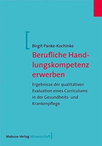 Berufliche Handlungskompetenz erwerben. Ergebnisse der qualitativen Evaluation eines Curriculums in der Gesundheits- und Krankenpflege (Mabuse-Verlag Wissenschaft, Band 113)