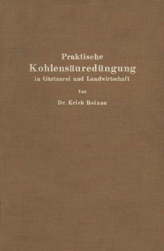 Praktische Kohlensäuredüngung in Gärtnerei und Landwirtschaft por Erich Reinau
