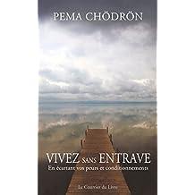Vivez sans entrave : En écartant vos peurs et conditionnements (French Edition)