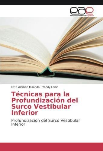 Técnicas para la Profundización del Surco Vestibular Inferior por Otto Alemán Miranda