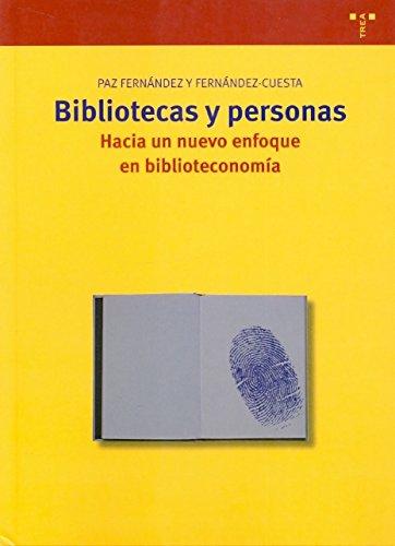 Bibliotecas y personas. Hacia un nuevo enfoque en biblioteconomía (Biblioteconomía y Administración Cultural)