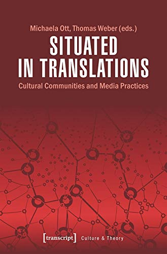 Situated in Translations: Cultural Communities and Media Practices (Edition Kulturwissenschaft, Bd. 174)