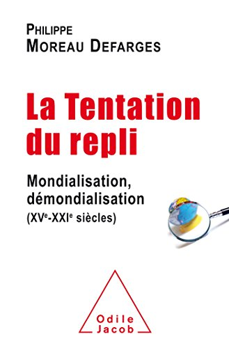 La Tentation du repli: Mondialisation,démondialisation