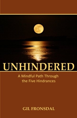 Unhindered: A Mindful Path Through the Five Hindrances por Gil Fronsdal
