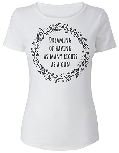5d171bba Dreaming Of Having As Many Rights As A Gun Camiseta de mujer Women's T-Shirt